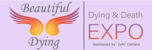 Beautiful Dying Expo. Nov. 2nd, 2019 - Sponsored by IVAT Centers