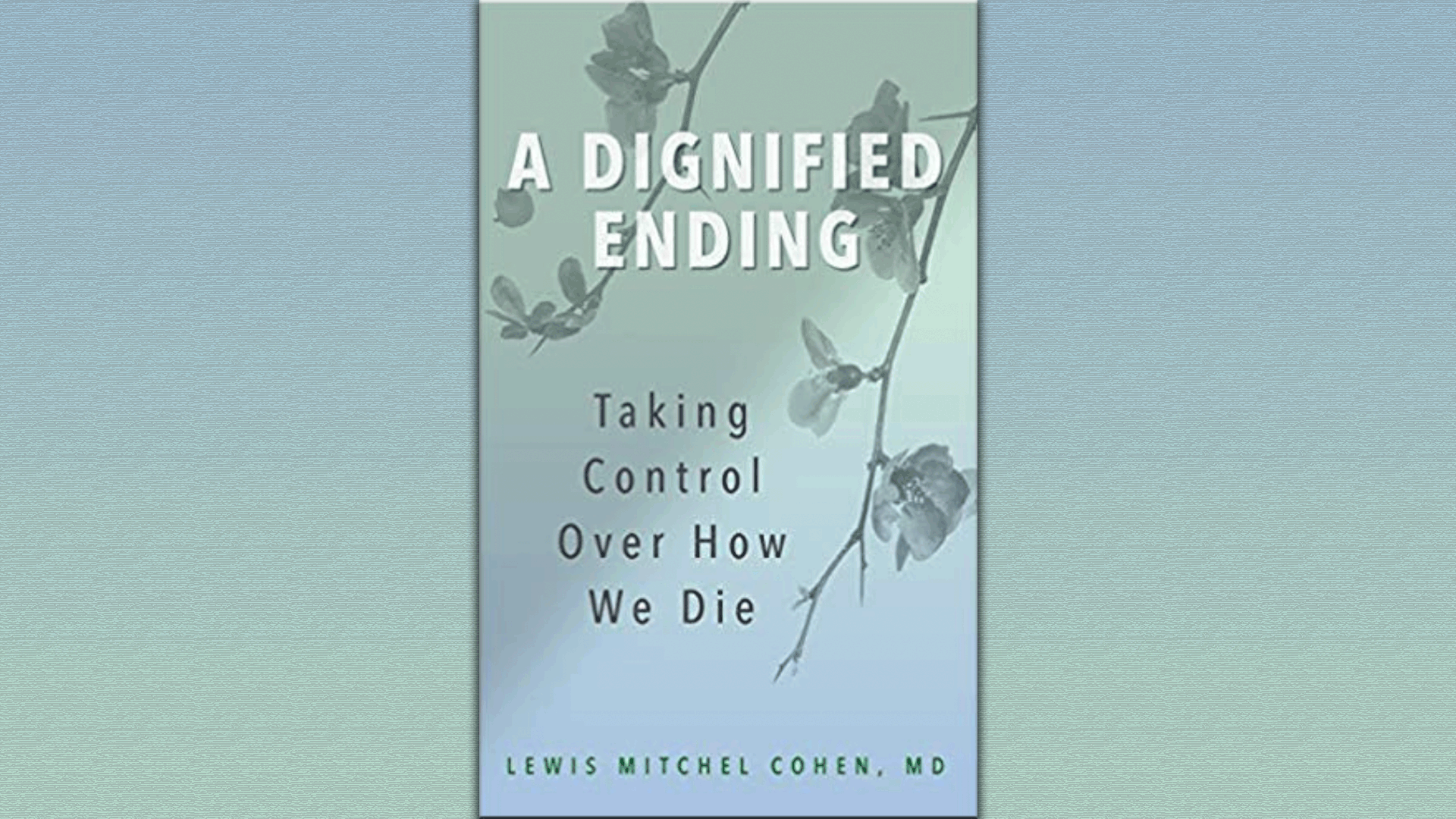 A Dignified Ending: Taking Control of How We Die